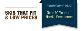 Skis that fit & low prices. Established 1977 - Over 30 Years of Nordic Excellence